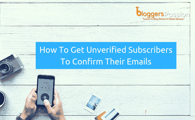 get unverified subscribers to confirm emails
