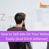 How to Sell Ads On Your Website Easily [And Ditch AdSense]