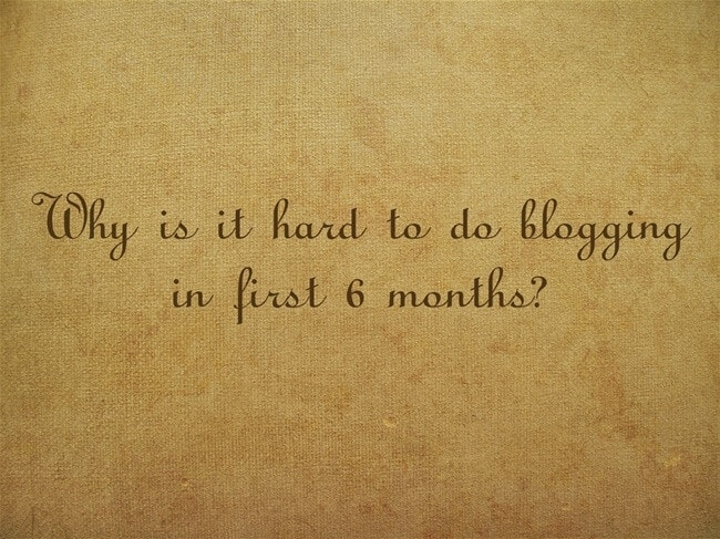 6 months of blogging is hard
