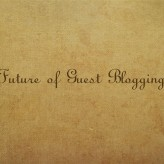 What Is the Future of Guest Blogging? Is It Dead Or Still You Have Hopes?