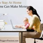 How Stay At Home Moms Can Make Money Blogging?