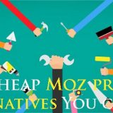 Top 10 Cheap Moz Alternatives You Can Try to Improve Your SEO in 2018