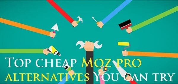 Top 10 Cheap Moz Alternatives You Can Try to Improve Your SEO