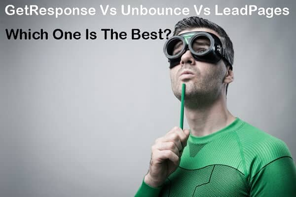 GetResponse Vs Unbounce Vs LeadPages: Which One Should I Go For?