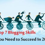 7 Blogging Skills You Need to Become A Professional Blogger