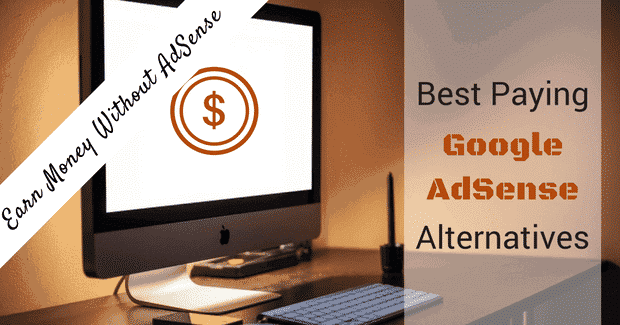 20 Best Paying Google AdSense Alternatives in 2016: Earn Money Without AdSense