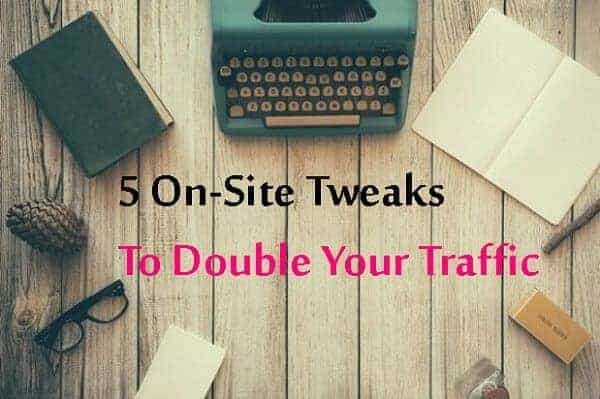 5 Quick On-site SEO Changes You Can Make To Double Your Website Traffic