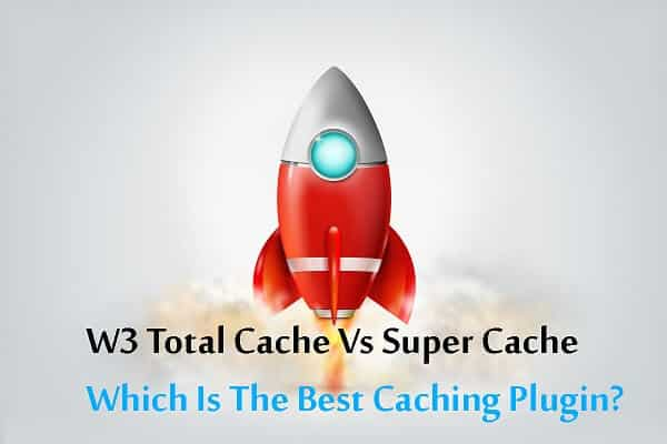 W3 Total Cache vs WP Super Cache comparison