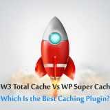 W3 Total Cache Vs WP Super Cache: Best Caching Plugin for 2018?