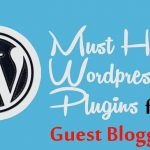 6 Must have Guest Blogging Plugins for WordPress Blogs