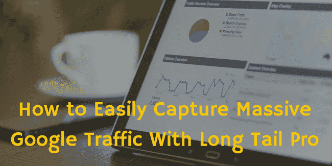 How Long Tail Pro Can Help You Get Massive Traffic from Google