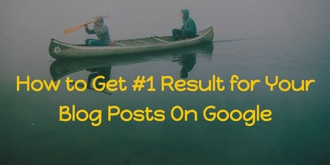 How to Get Your Blog Posts Ranked #1 On Google