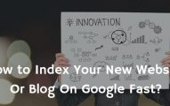 How to Index Your New Site On Google Really Quickly?