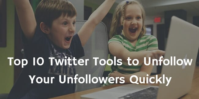 Top 10 Twitter Tools to Unfollow Your Unfollowers Fast