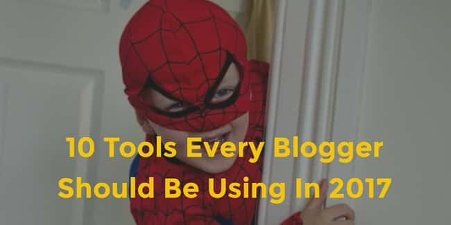 10 Ultimate Blogging Tools Every Blogger Should Be Using In 2017 to Succeed