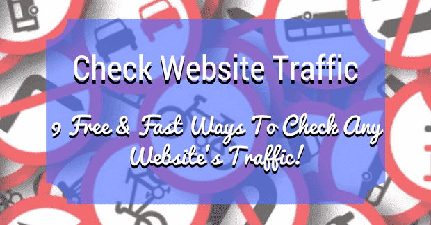Check Website Traffic: 9 FREE Ways to Estimate Traffic Of Any Website