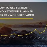 How to Use SEMrush And Keyword Planner for Keyword Research In 2018