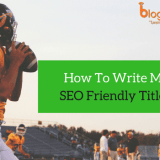 SEO Friendly Titles: 10 Tips to Make Better SEO Friendly Title Tags