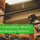 Blogger Vs WordPress: Why Self Hosted WordPress Blog is Better Than Blogger
