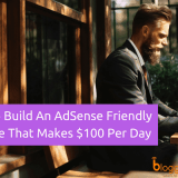 How to Create An AdSense Friendly Website that Makes $100 Per Day