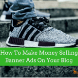 Banner Ads Advertising: How to Make Money Selling Banner Ads on Your Blog