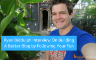 Ryan Biddulph Interview On Building A Better Blog by Following Your Fun