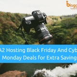 A2 Hosting Black Friday And Cyber Monday 2018 Deals: 67% Discount & $1.98/mo Deal