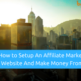 How to Setup An Affiliate Marketing Website And Make Money From It In 2018