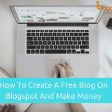 How to Create A Free Blog On Blogspot And Start Making Money