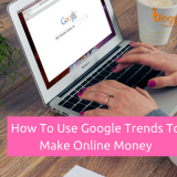 How to Use Google Trends to Make Online Money In 2018