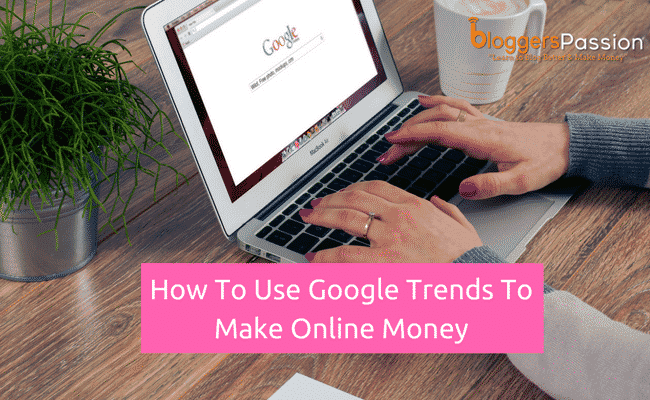 How to Use Google Trends to Make Online Money