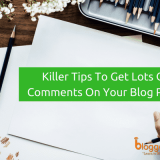 Blog Commenting Guide: Top 10 Killer Tips to Get Lots Of Blog Comments In 2018