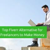 10 Best Fiverr Alternatives for Freelancers In 2019 to Make More Money