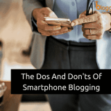 The Dos and Don'ts of Smart Phone Blogging In 2019