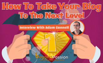 Adam Connell Interview from Blogging Wizard On Taking Your Blog to The Next Level