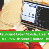 SiteGround Cyber Monday 2018 Deal: Get HUGE 75% Discount [Limited Time]