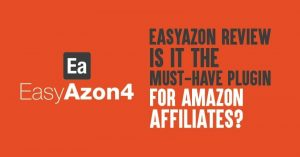 EasyAzon Review: Is it the Must-Have Plugin for Amazon Affiliates?