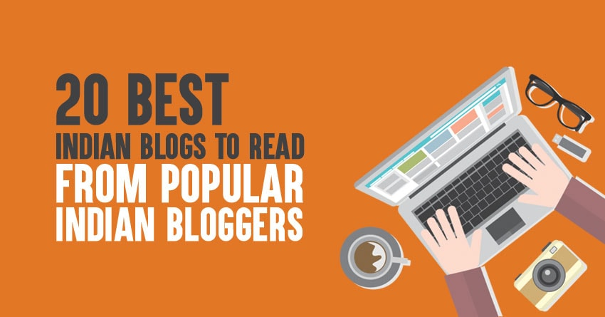 20 Best Indian Blogs To Read From Popular Indian Bloggers 2019 Edition