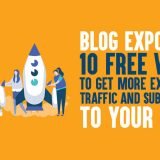 Blog Exposure: 10 Free Ways to Get More Exposure, Traffic and Subscribers to Your Blog