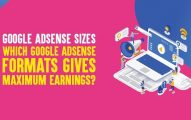 Google Adsense Sizes: Which Google Adsense Formats Gives Maximum Earnings?