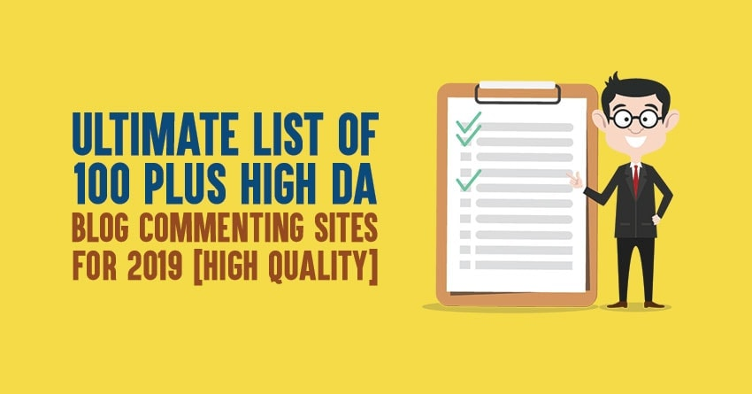 Ultimate List of 100 Plus High DA Blog Commenting Sites [2019 Edition]