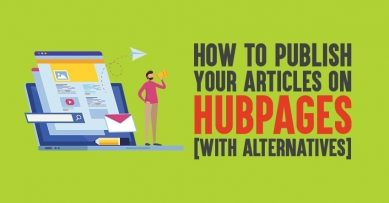 How to Publish Your Articles on Hubpages [With Alternatives]
