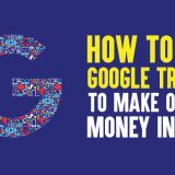 How to Use Google Trends to Make Online Money In 2019