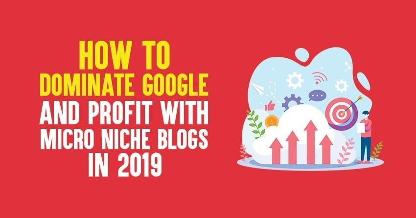 Dominate Google And Profit With Micro Niche Blogs