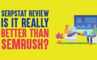 Serpstat Review: Is It Really Better Than SEMrush [7 Days Free Trial Inside]