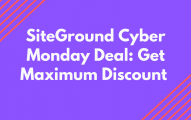 SiteGround Cyber Monday 2019 Deal: Get Maximum Discount [Limited Time]