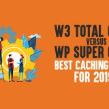 W3 Total Cache Vs WP Super Cache Review: Best Caching Plugin for 2019?