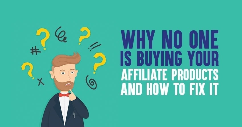 Why No One Is Buying Your Affiliate Products