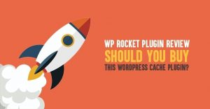 WP Rocket Review: Should You Buy This WordPress Cache Plugin?