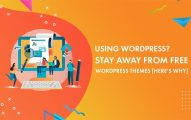 Using WordPress? Stay Away from Free WordPress Themes [Here's Why]